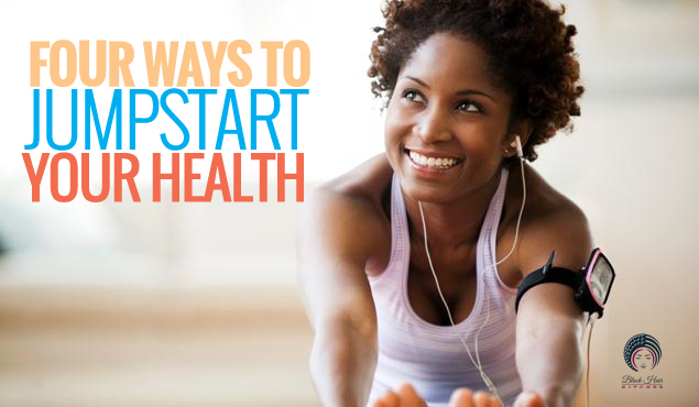 four ways to jumpstart your health